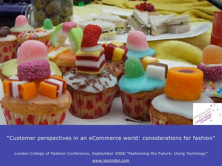 """""""Customer perspectives in an eCommerce world: considerations for fashion""""    London College of Fashion Conference, Septemb..."""