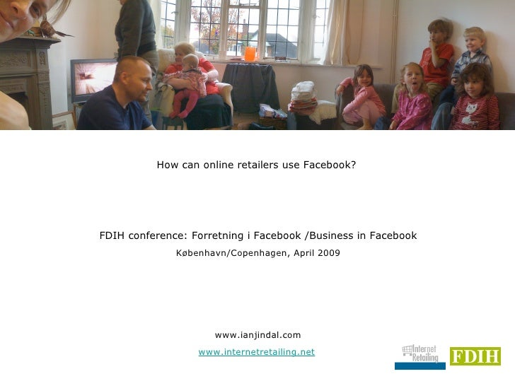 <ul><li>How can online retailers use Facebook?  </li></ul><ul><li>FDIH conference: Forretning i Facebook /Business in Face...