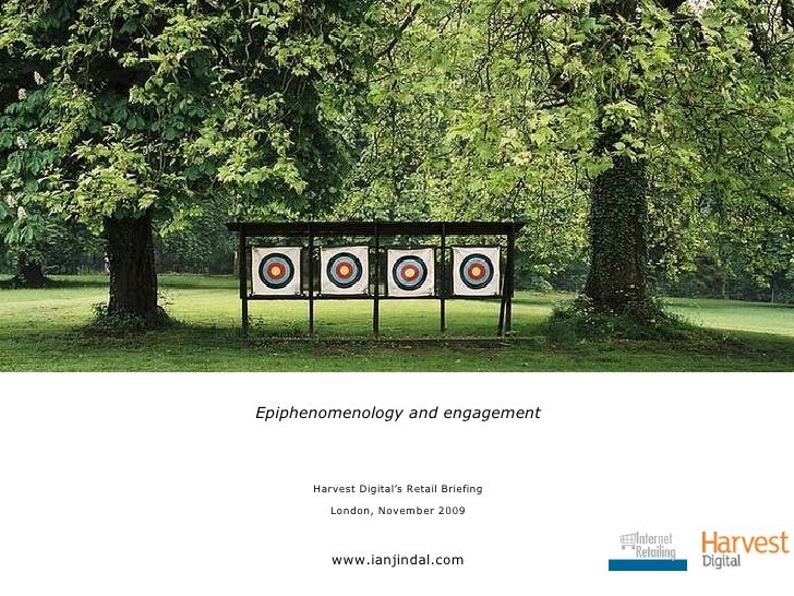 <ul><li>Epiphenomenology and engagement </li></ul><ul><li>Harvest Digital's Retail Briefing </li></ul><ul><li>London, Nove...