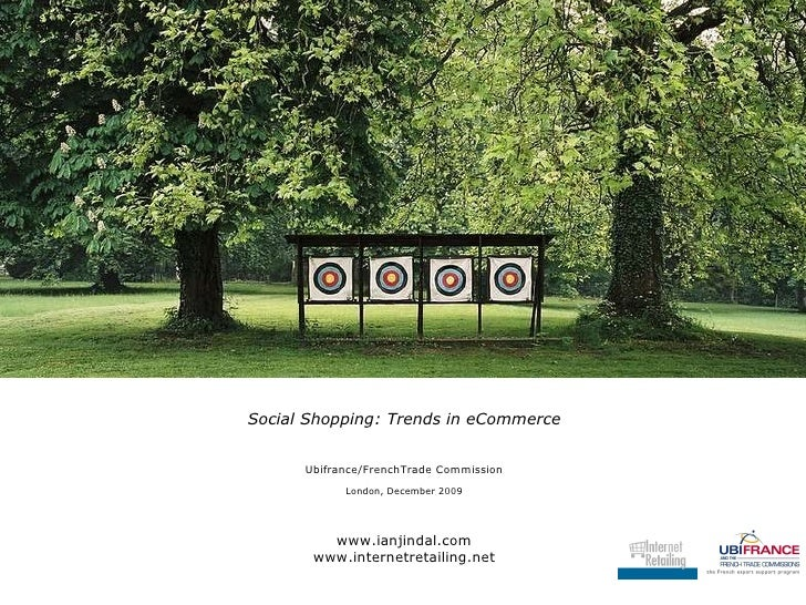 <ul><li>Social Shopping: Trends in eCommerce </li></ul><ul><li>Ubifrance/FrenchTrade Commission </li></ul><ul><li>London, ...