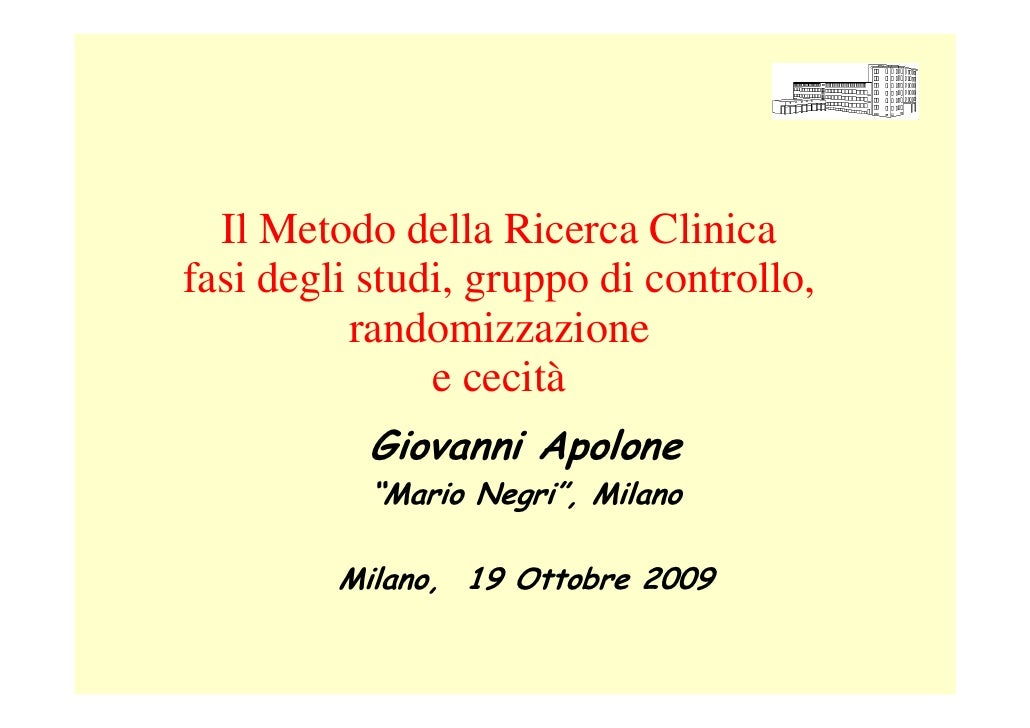 Il Metodo della Ricerca Clinica fasi degli studi, gruppo di controllo,           randomizzazione                e cecità  ...