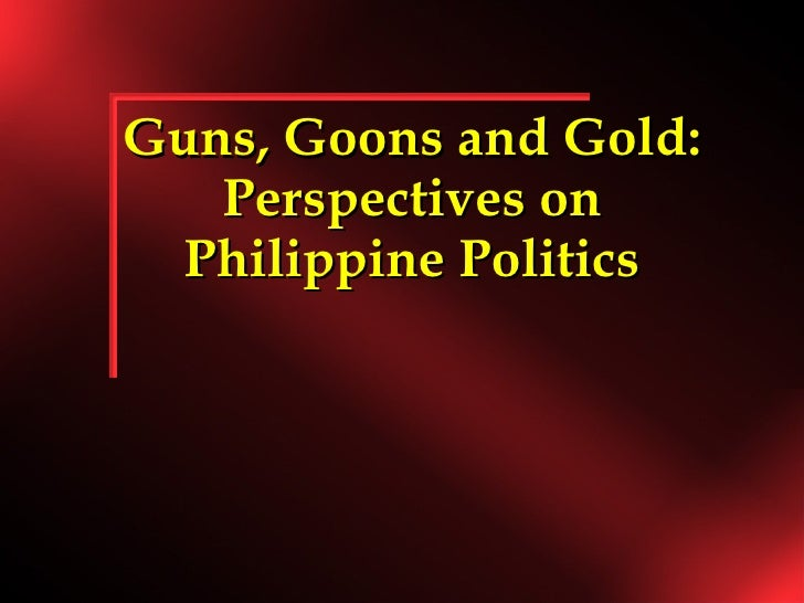 Guns, Goons and Gold: Perspectives on Philippine Politics