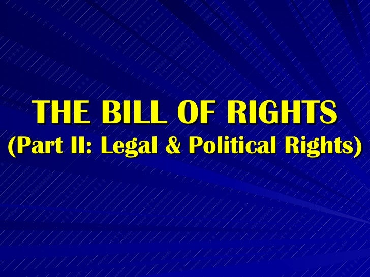 THE BILL OF RIGHTS (Part II: Legal & Political Rights)