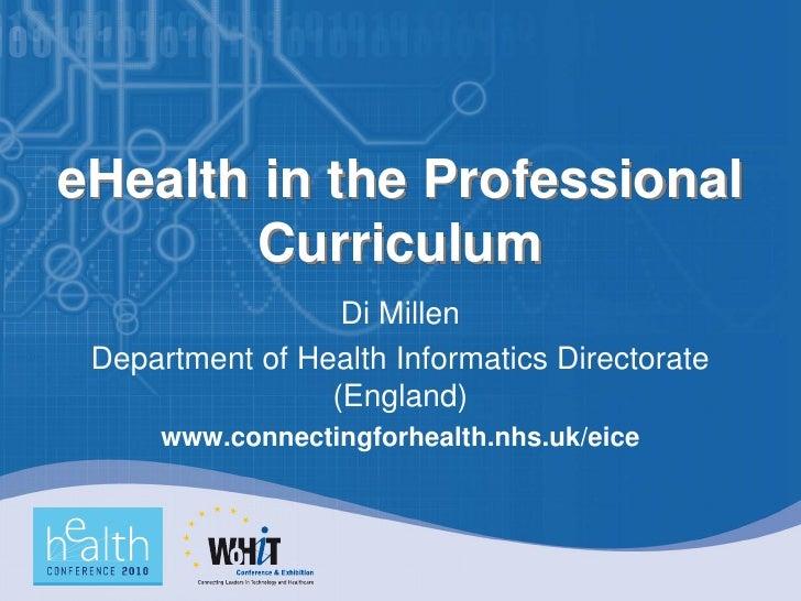 eHealth in the Professional         Curriculum                   Di Millen  Department of Health Informatics Directorate  ...
