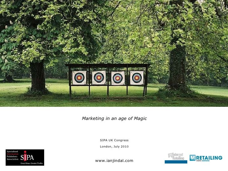 <ul><li>Marketing in an age of Magic </li></ul><ul><li>SIPA UK Congress </li></ul><ul><li>London, July 2010 </li></ul><ul>...