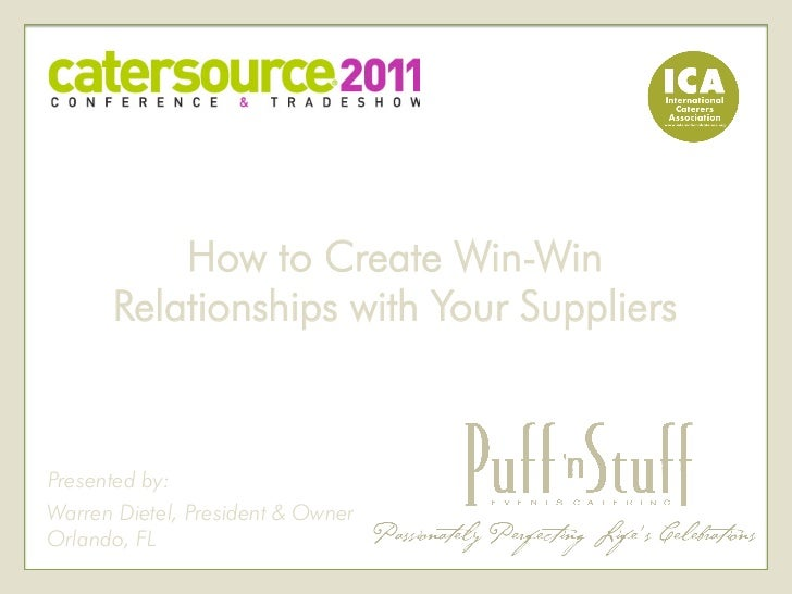 How to Create Win-Win      Relationships with Your SuppliersPresented by:Warren Dietel, President & OwnerOrlando, FL