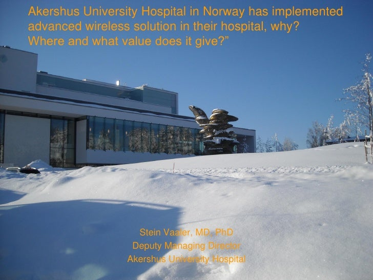 Akershus University Hospital in Norway has implemented advanced wireless solutions in their hospital, why? Where and what value does it give?