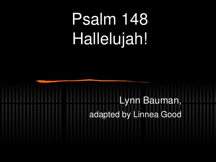 Psalm 148 Hallelujah! Lynn Bauman, adapted by Linnea Good
