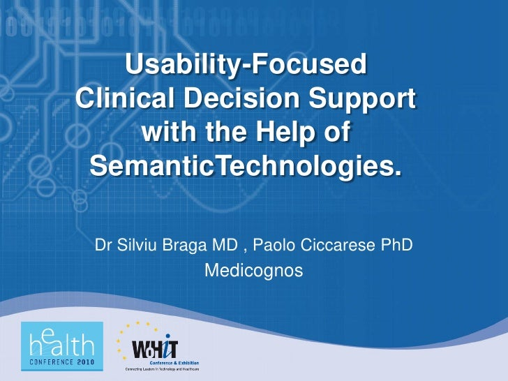 Usability-Focused Clinical Decision Support      with the Help of  SemanticTechnologies.   Dr Silviu Braga MD , Paolo Cicc...