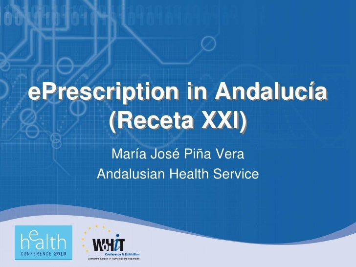 ePrescription in Andalucía       (Receta XXI)        María José Piña Vera      Andalusian Health Service