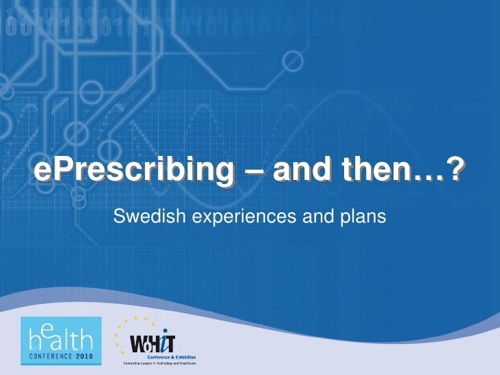 ePrescribing – and then…?     Swedish experiences and plans