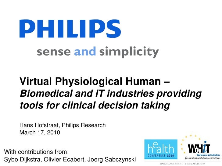 Virtual Physiological Human –      Biomedical and IT industries providing      tools for clinical decision taking      Han...