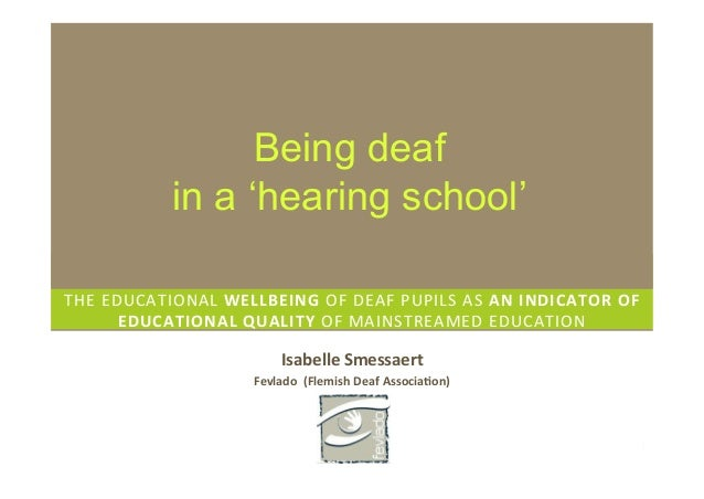 Being deaf                in a 'hearing school'THE	  EDUCATIONAL	  WELLBEING	  OF	  DEAF	  PUPILS	  AS	  AN	  INDICATOR	  ...