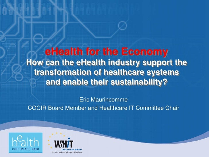 eHealth for the Economy How can the eHealth industry support the  transformation of healthcare systems     and enable thei...