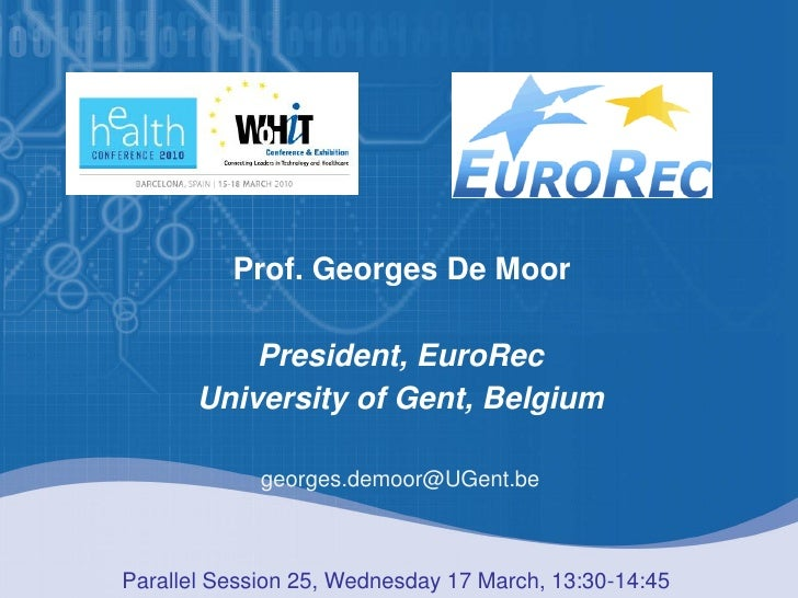 Prof. Georges De Moor              President, EuroRec         University of Gent, Belgium                 georges.demoor@U...