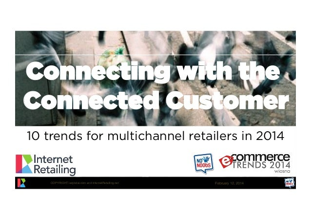 Connecting with the Connected Customer 10 trends for multichannel retailers in 2014  COPYRIGHT ianjindal.com and InternetR...