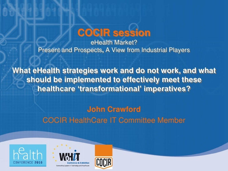COCIR session                        eHealth Market?       Present and Prospects, A View from Industrial Players   What eH...