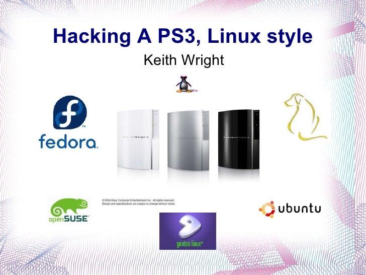 Hacking A PS3, Linux style <ul><li>Keith Wright </li></ul>