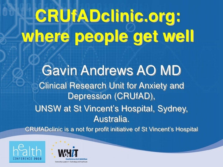 CRUfADclinic.org: where people get well        Gavin Andrews AO MD     Clinical Research Unit for Anxiety and             ...