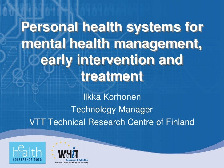 Personal health systems for mental health management,    early intervention and           treatment              Ilkka Kor...