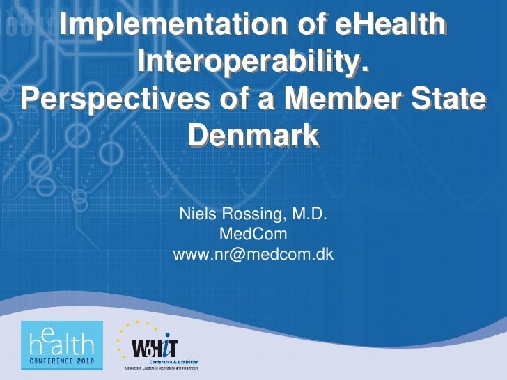 Implementation of eHealth        Interoperability. Perspectives of a Member State            Denmark            Niels Ross...