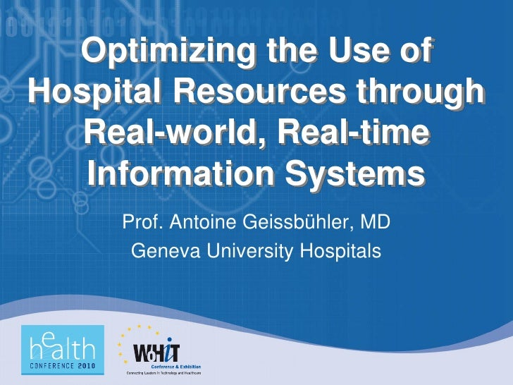 Optimizing the Use of Hospital Resources through    Real-world, Real-time    Information Systems      Prof. Antoine Geissb...