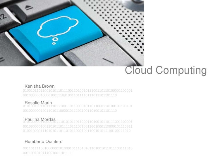 Cloud Computing<br />                 Kenisha Brown<br />                 Rosalie Marin<br />                 Paulina Mord...