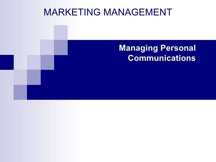 MARKETING MANAGEMENT Managing Personal Communications