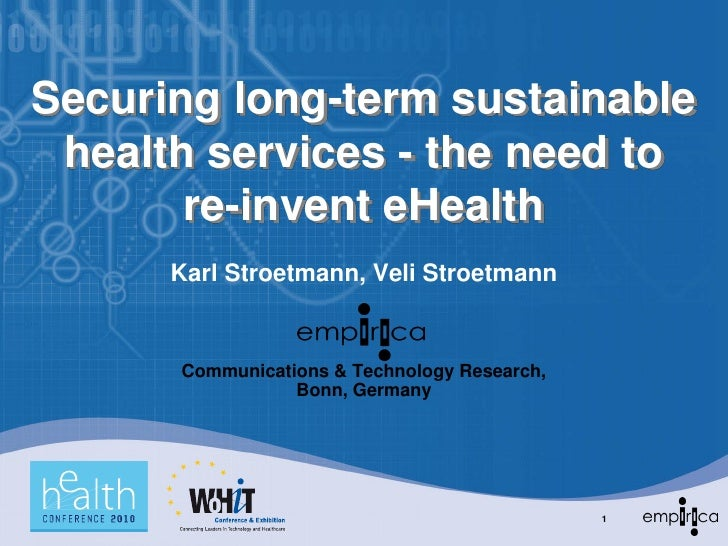 Securing long-term sustainable  health services - the need to        re-invent eHealth       Karl Stroetmann, Veli Stroetm...