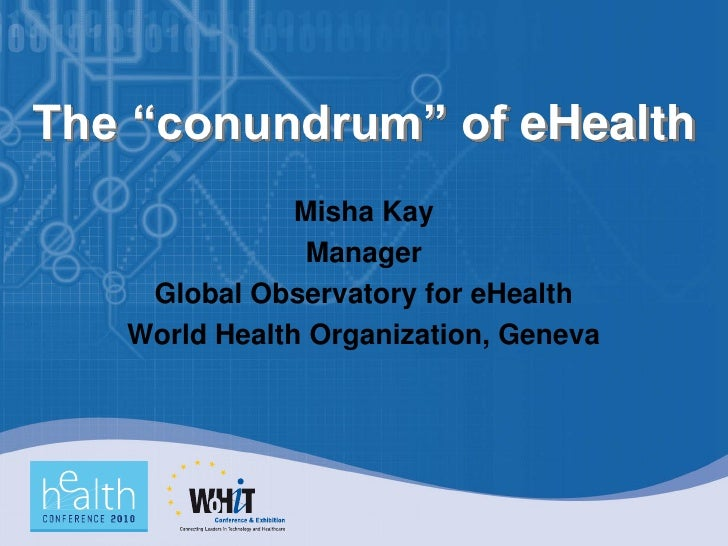"""The """"conundrum"""" of eHealth                Misha Kay                 Manager     Global Observatory for eHealth    World He..."""