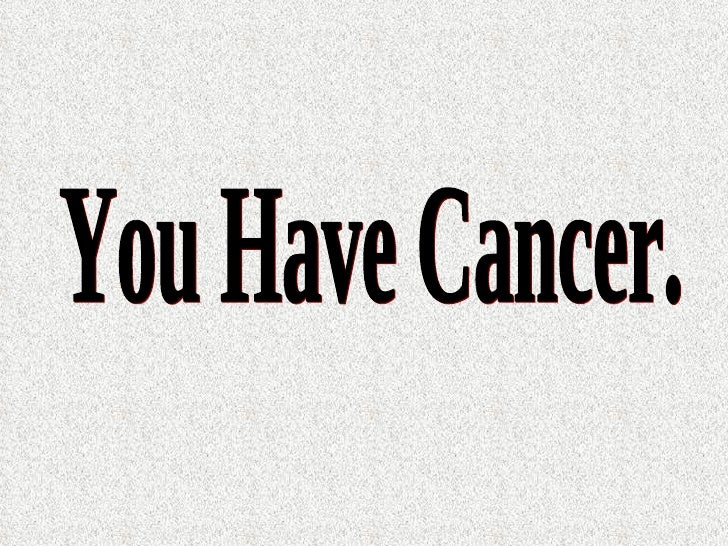 You Have Cancer.
