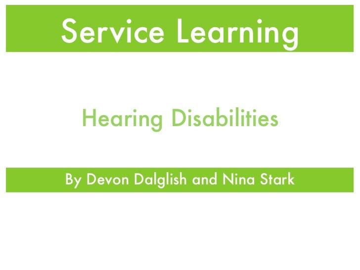 Service Learning  Hearing DisabilitiesBy Devon Dalglish and Nina Stark