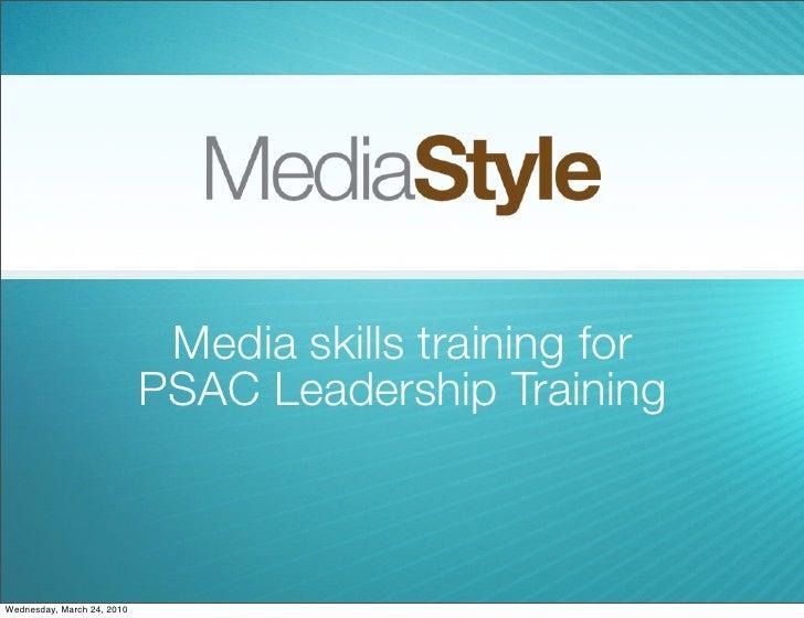 Media skills training for                             PSAC Leadership Training    Wednesday, March 24, 2010