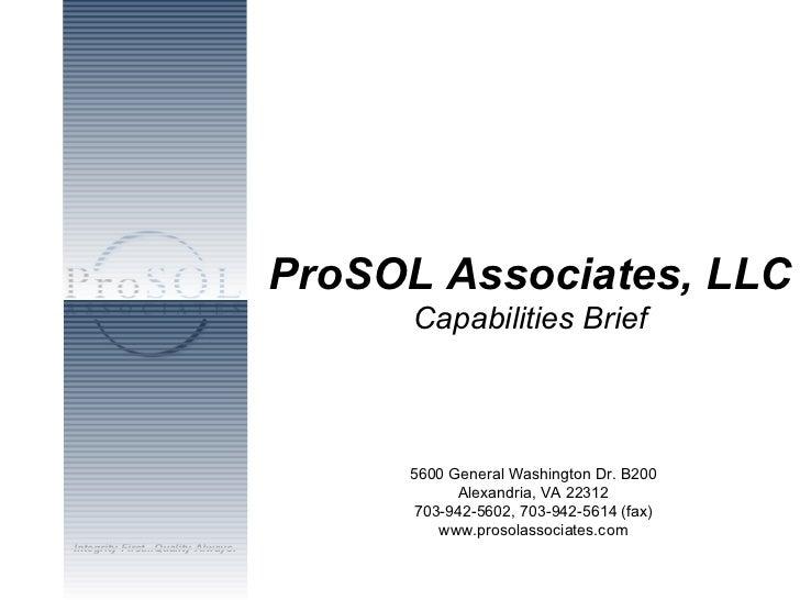ProSOL Associates, LLC Capabilities Brief 5600 General Washington Dr. B200 Alexandria, VA 22312 703-942-5602, 703-942-5614...