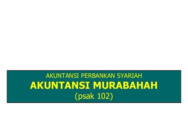 AKUNTANSI PERBANKAN SYARIAHAKUNTANSI MURABAHAH          (psak 102)