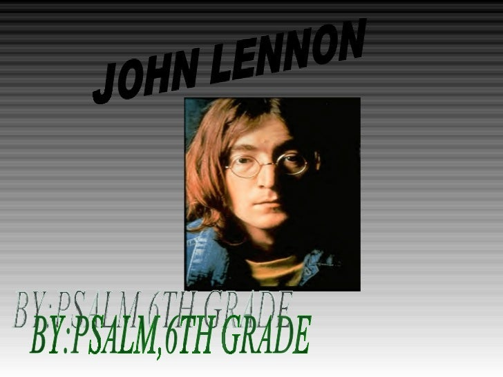 BY:PSALM,6TH GRADE JOHN LENNON