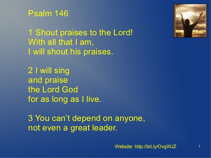 Psalm 1461 Shout praises to the Lord!With all that I am,I will shout his praises.2 I will singand praisethe Lord Godfor as...