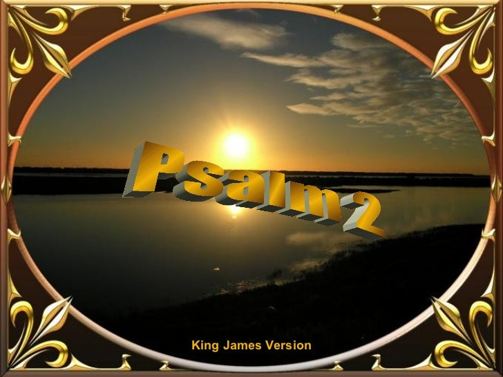 ♫  Turn on your speakers! CLICK TO ADVANCE SLIDES Tommy's Window Slideshow Psalm 2 King James Version
