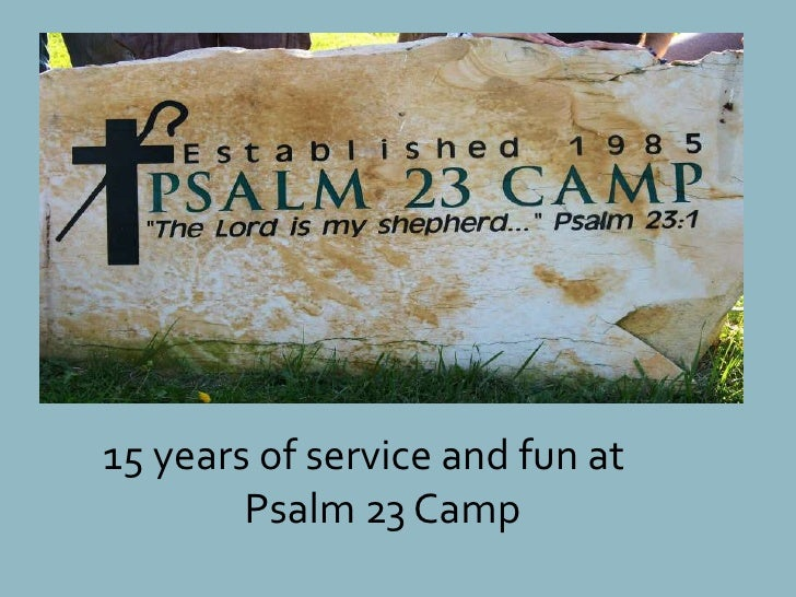 15 years of service and fun at<br /> 		     Psalm 23 Camp<br />