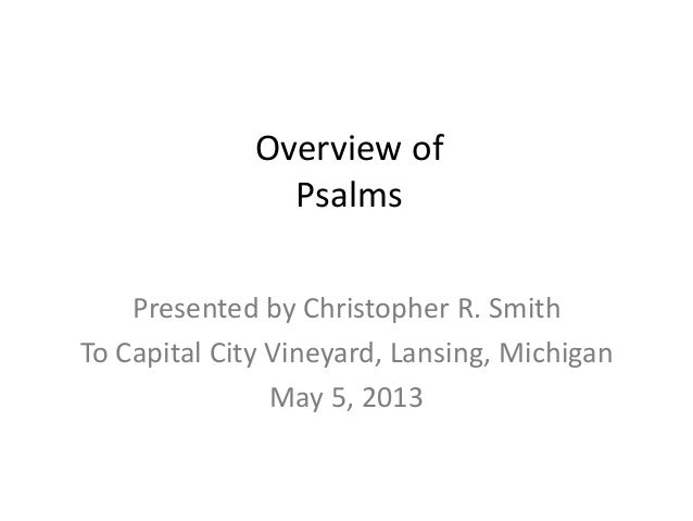 Overview ofPsalmsPresented by Christopher R. SmithTo Capital City Vineyard, Lansing, MichiganMay 5, 2013