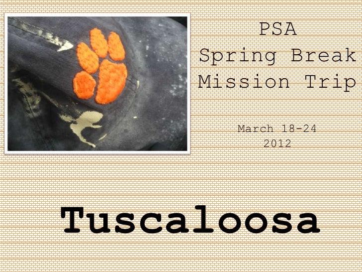 PSA     Spring Break     Mission Trip       March 18-24          2012Tuscaloosa