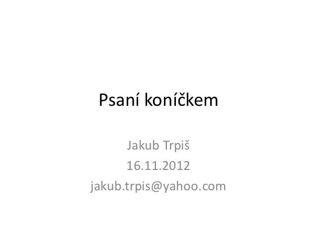 Psaní koníčkem       Jakub Trpiš      16.11.2012jakub.trpis@yahoo.com