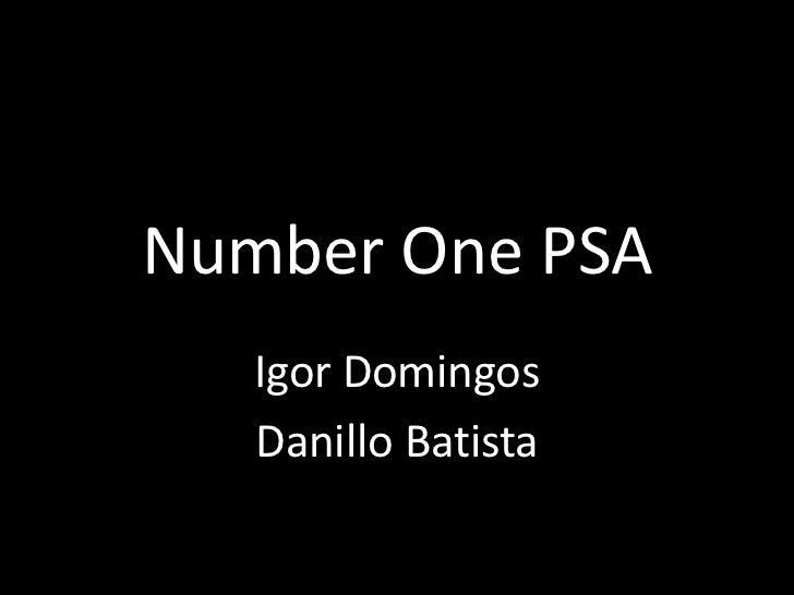 Number One PSA<br />Igor Domingos<br />Danillo Batista<br />