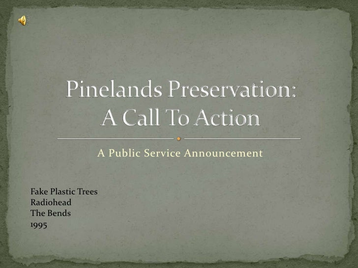 A Public Service Announcement<br />Pinelands Preservation:A Call To Action<br />Fake Plastic Trees<br />Radiohead<br />The...