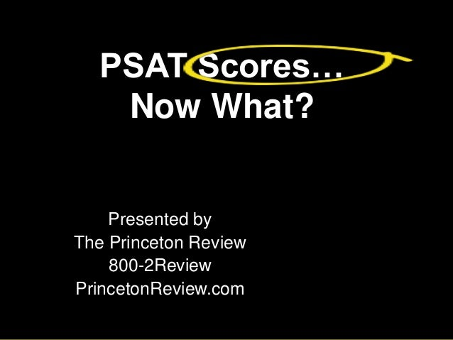 PSAT Scores… Now What? Presented by The Princeton Review 800-2Review PrincetonReview.com