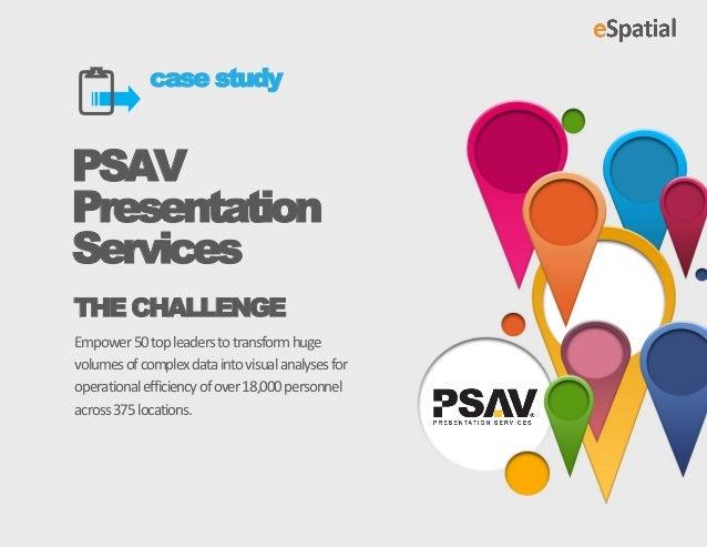 case studyPSAVPresentationServicesTHE CHALLENGEEmpower 50 top leaders to transform hugevolumes of complex data into visu...