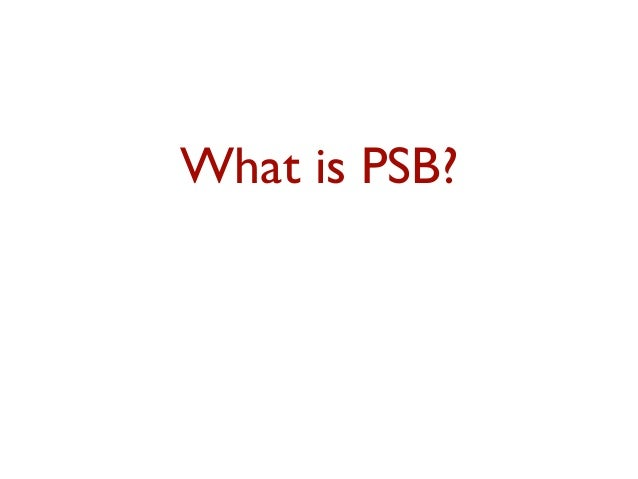 What is PSB?