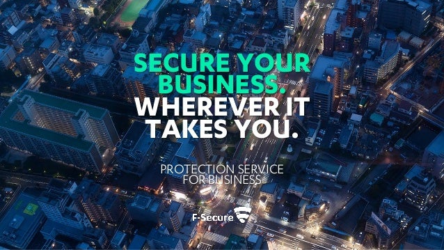 Keep your business safe F-Secure Protection Service for Business