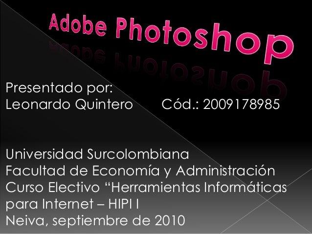 Presentado por: Leonardo Quintero Cód.: 2009178985 Universidad Surcolombiana Facultad de Economía y Administración Curso E...