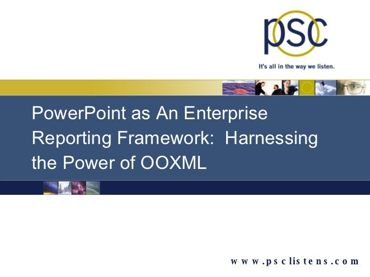 PowerPoint as An Enterprise Reporting Framework:  Harnessing the Power of OOXML